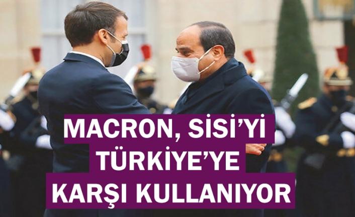 Macron, Sisi'yi Türkiye'ye karşı kullanıyor