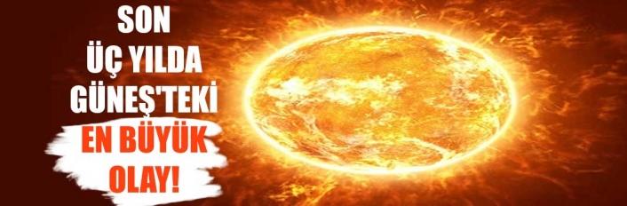 Son üç yılda Güneş'teki en büyük olay!