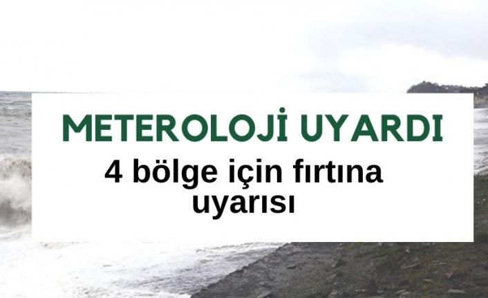 Meteorolojiden 4 bölge için fırtına uyarısı