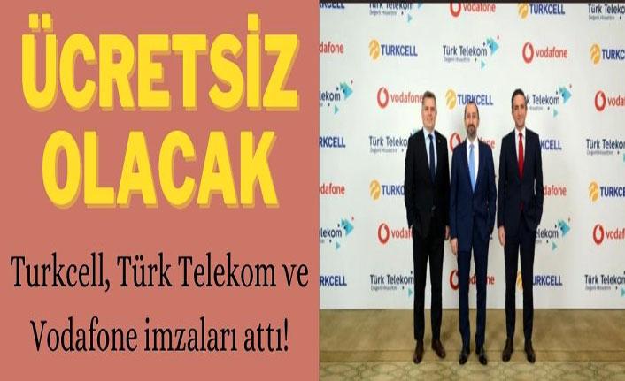 Turkcell, Türk Telekom ve Vodafone imzaları attı! Ücretsiz olacak