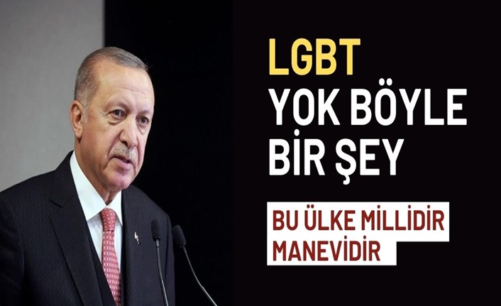 Cumhurbaşkanı Erdoğan: LGBT, yok öyle bir şey