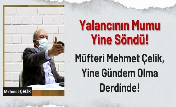 Müfteri Mehmet Çelik Yine Gündem Olma Derdinde