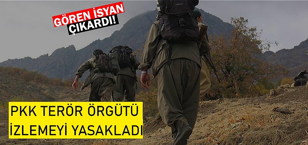 Gören isyan çıkardı! PKK izlemeyi yasakladı...