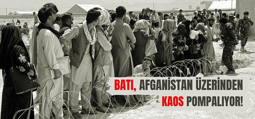 Batı, Afganistan üzerinden kaos pompalıyor