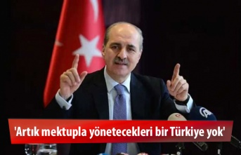 'Artık mektupla yönetecekleri bir Türkiye yok'