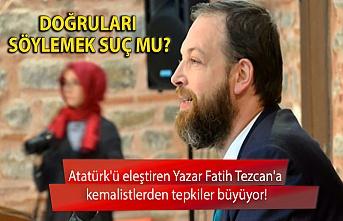 Atatürk'ü eleştiren  Yazar Fatih Tezcan'a tepkiler büyüyor!