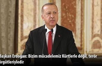 Başkan Erdoğan: Bizim mücadelemiz Kürtlerle değil, terör örgütleriyledir
