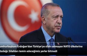 Cumhurbaşkanı Erdoğan'dan Türkiye'ye silah satmayan NATO ülkelerine gözdağı: Silahları temin edeceğimiz yerler bitmedi