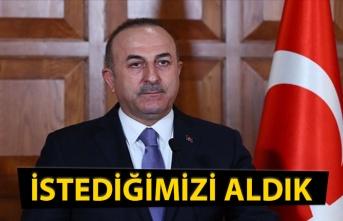 Dışişleri Bakanı Mevlüt Çavuşoğlu: İstediklerimizi aldık