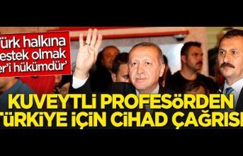 """Kuveytli profesörden Türkiye için 'cihad' çağrısı! """"Türk halkına destek olmak şer'i hükümdür"""