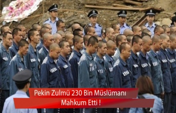 Pekin Zulmü 230 Bin Müslümanı Mahkum Etti!