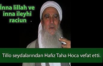 Tillo seydalarından Hafız Taha Hoca vefat etti.