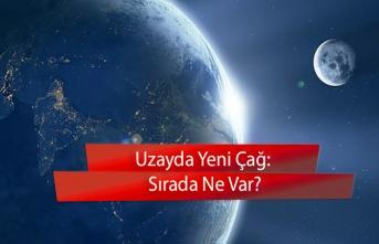 Uzayda Yeni Çağ: Sırada Ne Var?