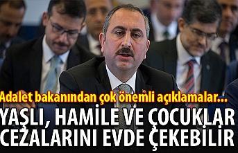 Adalet Bakanı Abdulhamit Gül: Yaşlı, hamile ve çocuklar cezalarını evde çekebilir