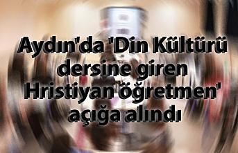Aydın'da 'Din Kültürü dersine giren Hristiyan öğretmen' açığa alındı