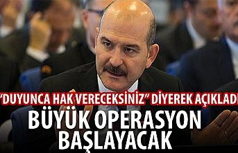 Bakan Soylu'dan son dakika açıklaması: Büyük operasyon başlayacak
