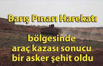 Barış Pınarı Harekatı bölgesinde araç kazası sonucu bir asker şehit oldu