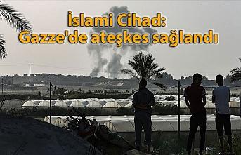 İslami Cihad: Gazze'de ateşkes sağlandı