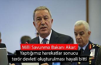 Milli Savunma Bakanı Akar: Yaptığımız harekatlar sonucu terör devleti oluşturulması hayali bitti
