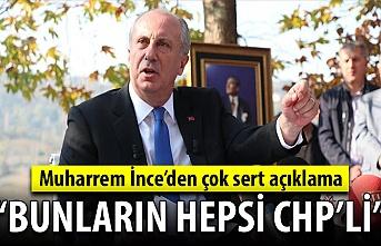 Muharrem İnce'den çok sert açıklama: Bunların hepsi CHP'li