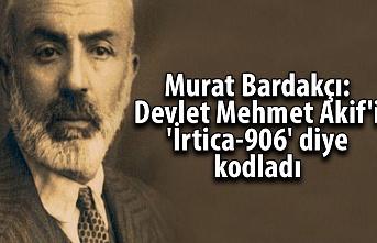 """Murat Bardakçı : Mehmed Âkif devlet tarafından """"İrtica-906"""" diye kodlanmış."""