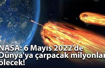 NASA: 6 Mayıs 2022'de Dünya'ya çarpacak milyonlar ölecek!