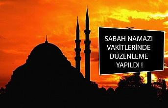 SABAH NAMAZI VAKİTLERİNDE DÜZENLEME YAPILDI !