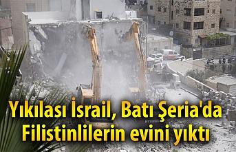 Yıkılası İsrail, Batı Şeria'da Filistinlilerin evini yıktı