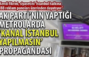 AK Parti'nin yaptığı metrolarda 'Kanal İstanbul yapılmasın' propagandası!
