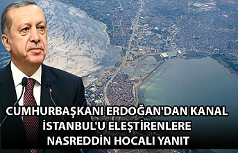 Cumhurbaşkanı Erdoğan'dan Kanal İstanbul'u eleştirenlere Nasreddin Hocalı yanıt