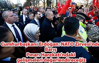 Cumhurbaşkanı Erdoğan: NATO Zirvesi'nde Barış Pınarı Harekatı'ndaki gelişmeleri değerlendireceğiz