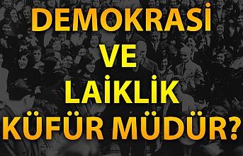 Demokrasi Ve Laiklik Küfür müdür?