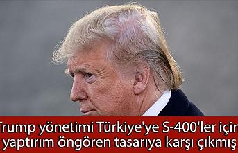 Trump yönetimi Türkiye'ye S-400'ler için yaptırım öngören tasarıya karşı çıkmış