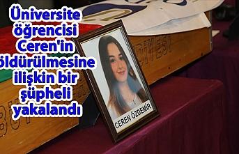 Üniversite öğrencisi Ceren'in öldürülmesine ilişkin bir şüpheli yakalandı
