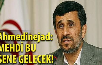 Ahmedinejad: Mehdi bu sene gelecek!