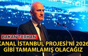 Bakan Turhan: Kanal İstanbul Projesi'ni 2026 gibi tamamlamış olacağız