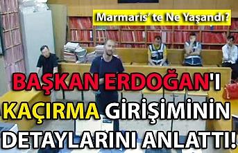 Başkan Erdoğan'ı kaçırma girişiminin detaylarını anlattı!.