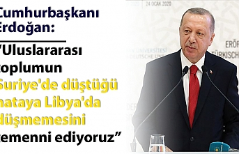 Cumhurbaşkanı Erdoğan: Uluslararası toplumun Suriye'de düştüğü hataya Libya'da düşmemesini temenni ediyoruz
