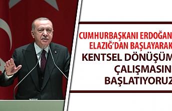 Erdoğan: Elazığ'dan Başlayarak Kentsel Dönüşüm Çalışmasını Başlatıyoruz