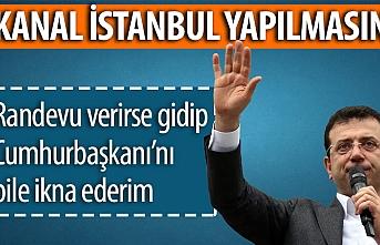 İmamoğlu, Cumhurbaşkanı'ndan Kanal İstanbul randevusu istedi