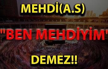 "Mehdi(a.s) ""Ben Mehdiyim "" demez."