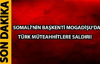Somali'nin başkenti Mogadişu'da Türk müteahhitlere saldırı!