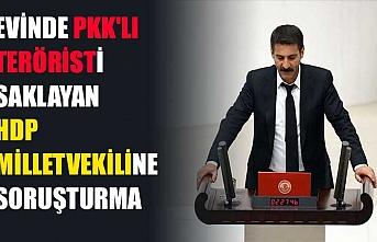 Evinde PKK'lı teröristi saklayan HDP milletvekiline soruşturma