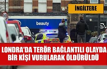 Londra'da terör bağlantılı olayda bir kişi vurularak öldürüldü