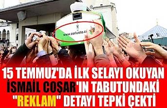"""15 Temmuz'da ilk selayı okuyan İsmail Coşar'ın tabutundaki """"Reklam"""" detayı tepki çekti"""