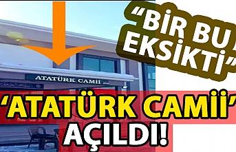'ATATÜRK' CAMİİ AÇILDI!