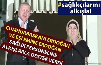 Cumhurbaşkanı Erdoğan ve eşi Emine Erdoğan sağlık personeline alkışlarla destek verdi