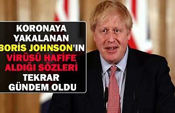 Koronaya yakalanan Boris Johnson'ın virüsü hafife aldığı sözleri tekrar gündem oldu