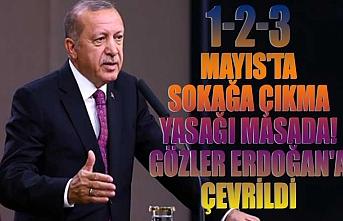 1-2-3 Mayıs'ta sokağa çıkma yasağı masada! Gözler Erdoğan'a çevrildi