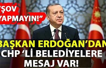 Başkan Erdoğan'danCHP 'li belediyelere mesaj var!